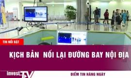 Tin tức | Kịch bản nối lại đường bay nội địa | INVEST TV