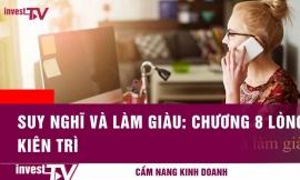 Cẩm nang kinh doanh | Suy nghĩ và làm giàu: Chương 7: Lòng kiên trì | INVEST TV