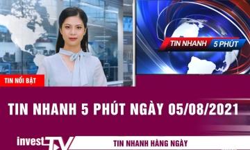 Tin tức | Tin nhanh 5 phút ngày 05/08/2021 | INVEST TV