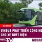 Vinbus phát triển công nghệ thông minh cho xe buýt điện