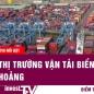 Tin tức | Thị trường vận tải biển quốc tế khủng hoảng | INVEST TV